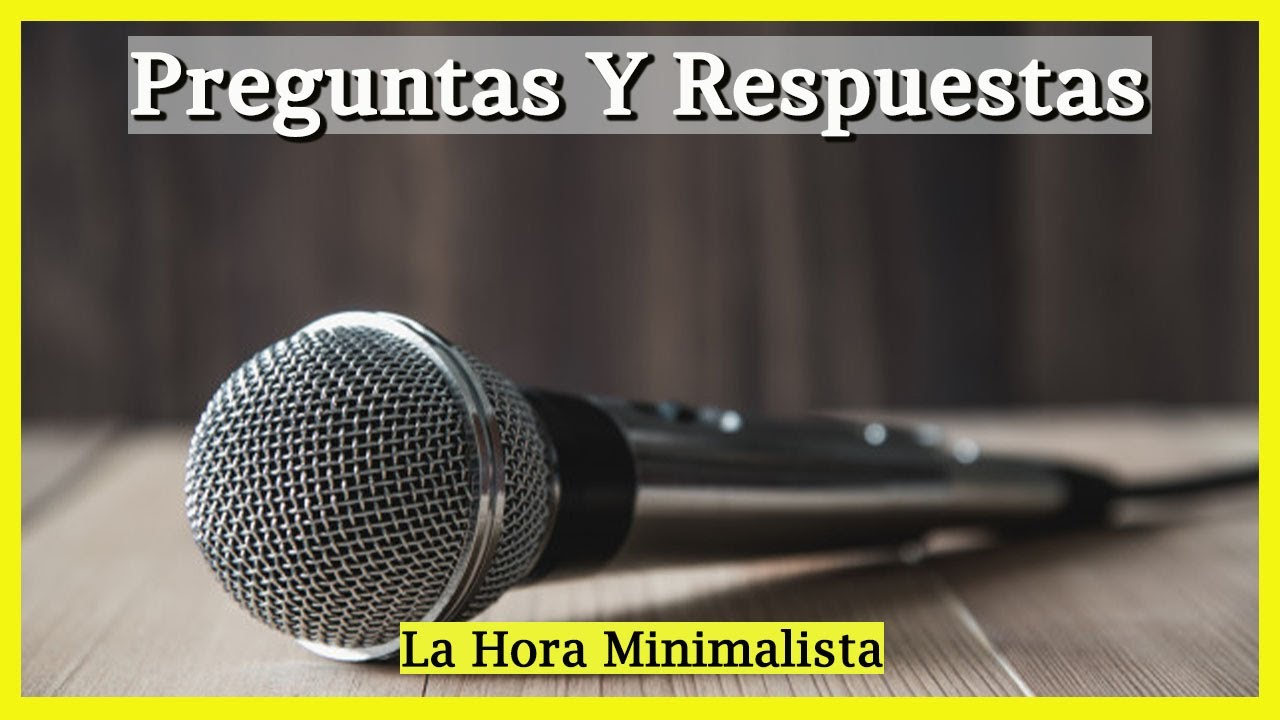 Minimalismo Simple ☀️ La hora minimalista (Preguntas y Respuestas) y otros temas...