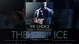 The Choice - Unfinished Business (Episode 3) thumbnail