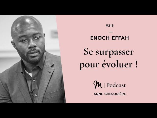 #215 Enoch Effah : Se surpasser pour évoluer !