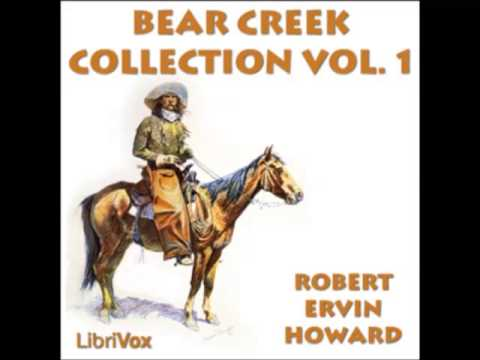 Bear Creek Collection by Robert E. Howard (FULL Audiobook) - part (1 of 7)