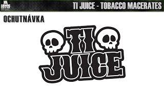 Aromata a prichute - Ti Juice - Tobacco Macerates - Ochutnavka (CZ)