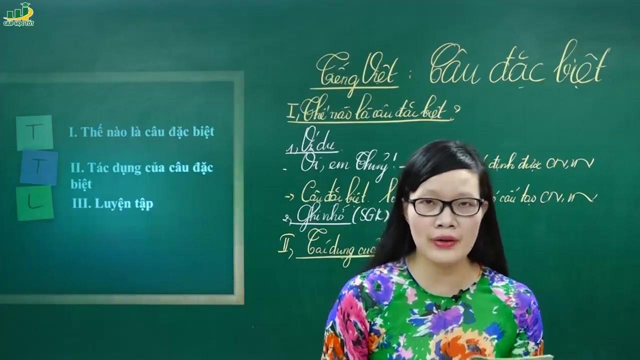 Ngữ Văn Lớp 7 –Câu đặc biệt ngữ văn lớp 7  (P1)- Tiếng việt Câu và biến đổi câu- Cô Lê Hạnh