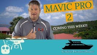 Mavic Pro 2 Ordering & Coverage THIS WEEK!!!