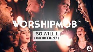 So Will I (100 Billion X) - Hillsong Worship | WorshipMob Cover