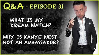 Q&A 31: My Super High-End Dream Watch? Did the Watch Wars Begin? Kanye + Lebron vs Clooney + Phelps!