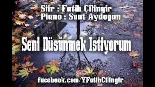 Fatih Çilingir & Suat Aydoğan / Seni Düşünmek İstiyorum dinle ve mp3 indir