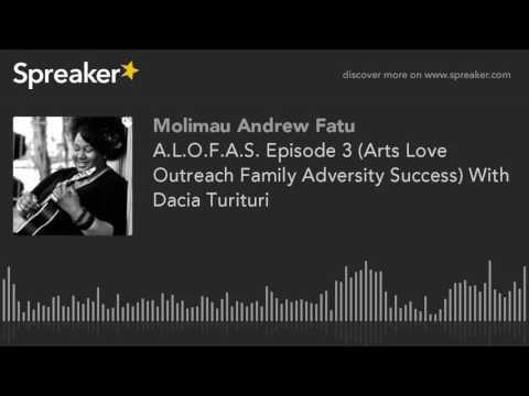 A.L.O.F.A.S. Episode 3 (Arts Love Outreach Family Adversity Success) With Dacia Turituri