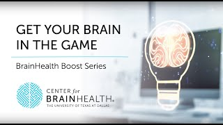 BrainHealth Boost Series | Ep. 1: Get Your Brain in the Game | The Center for BrainHealth®