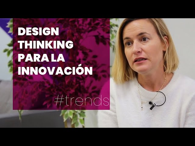 The Valley - Design Thinking para la Innovación Estratégica | #Trends