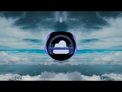SoundCloud Beats #168-(Aqours - MY Mai☆TONIGHT (PolariS Remix) HD 1080p