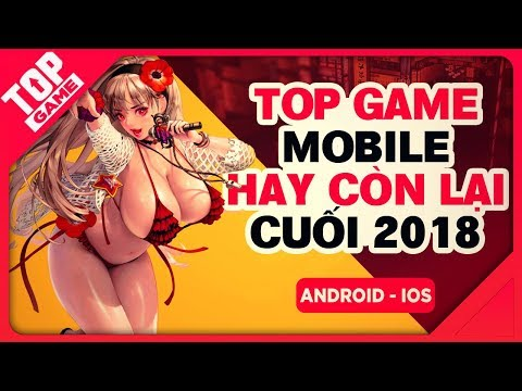 [Topgame] Top Game Mobile Mới Miễn Phí Hay Nhất Sót Lại Năm 2018