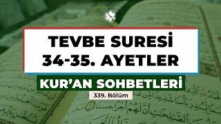 Kur'an Sohbetleri | TEVBE SURESİ 34-35. AYETLER