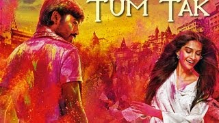Raanjhanaa – Tum Tak   Full Video feat. Dhanush & Sonam Kapoor