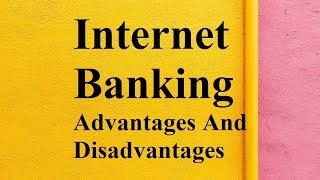 Internet Banking advantages and disadvantages
