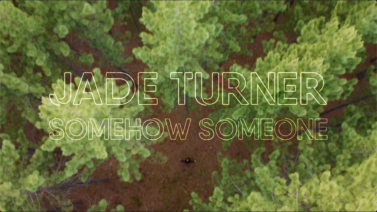 Somehow Someone - Jade Turner - Official Music Video