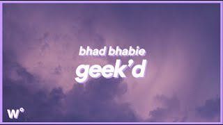 Bhad Bhabie - Geek'd (Lyrics) ''So don't get geeked up (B*tch), might get beat up''