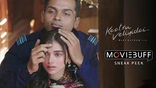 Kaatru Veliyidai - Moviebuff Sneak Peek #2   Karthi, Aditi Rao Hydari   Mani Ratnam, AR Rahman