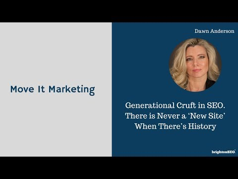 BrightonSEO 2017  Generational Cruft in SEO. There is Never a 'New Site' When There's History