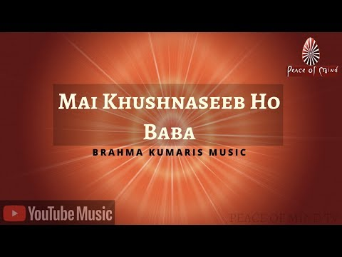 Mai Khushnaseeb Ho Baba   BK Song   Brahma Kumaris   Peace of Mind TV