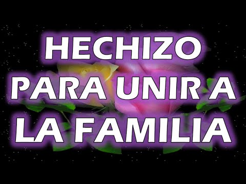 HECHIZO PARA UNIR A LA FAMILIA