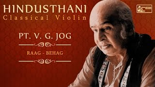 Pt. V.G. Jog | Hindusthani Classical Violin | Raga Behag