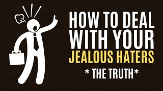 How to Deal with Your Jealous Haters