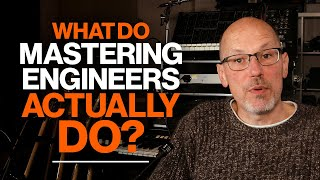 What Do Mastering Engineers Actually Do?