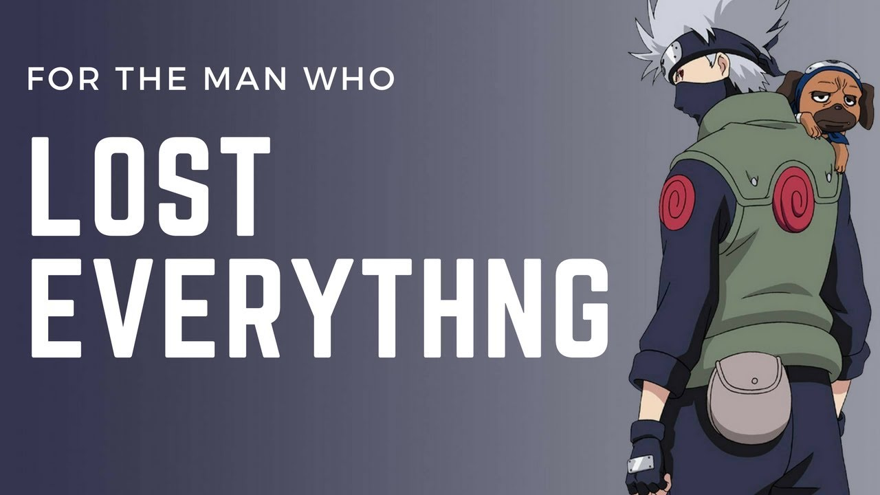 Naruto - Kakashi Hatake: For The Man Who Lost Everything