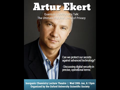 The Ultimate Physical Limits of Privacy, a talk by  Prof Artur Ekert