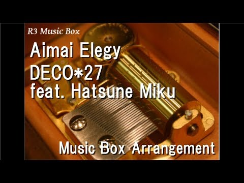 Aimai Elegy/DECO*27 Feat. Hatsune Miku [Music Box]