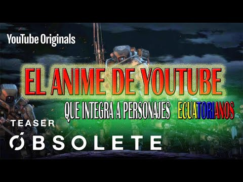 EL ANIME DE YOUTUBE !!!! OBSOLETE 😱😁🇪🇨🇪🇨