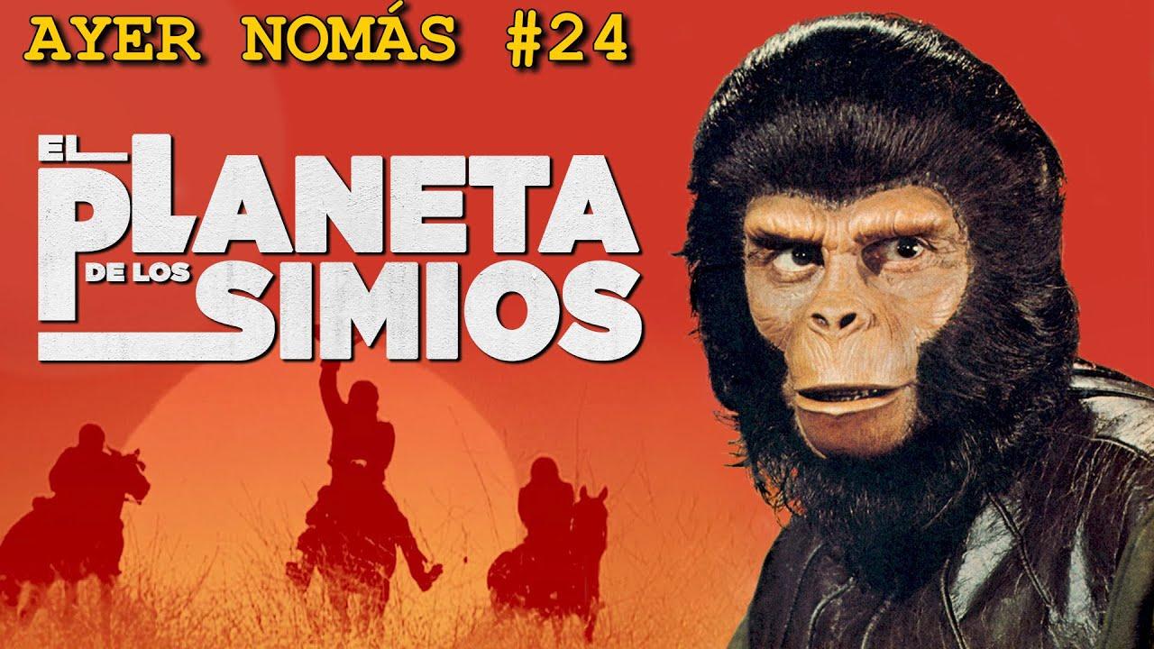 El Planeta de los Simios | Ayer Nomás #24