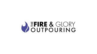 Night 1009 of Fire & Glory Outpouring