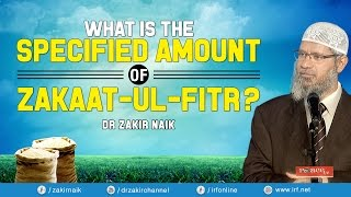 What is the specified amount of zakaat ul fitr    dr zakir naik