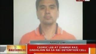 BT: Cedric Lee at Zimmer Raz, dadalhin na sa NBI detention cell