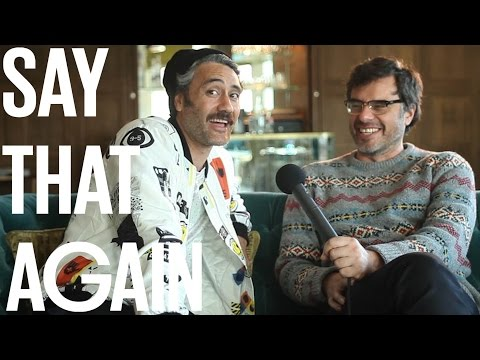 Jemaine Clement & Taika Waititi  Say That Again?!