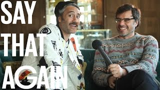 Jemaine Clement & Taika Waititi - Say That Again?! thumbnail