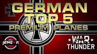 War Thunder: German Top 5 Premium Planes!