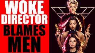 Charlie's Angels Director BLAMES MEN for WOKE Box Office Disaster!