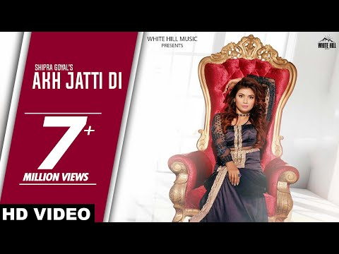 Akh Jatti Di (Full Song) | Shipra Goyal & Veet Baljit | Latest Punjabi Songs | White Hill Music