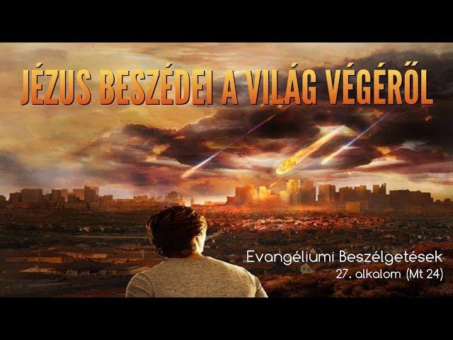 27. Jézus beszédei a világ végéről (Máté evangéliuma, 24. fejezet)