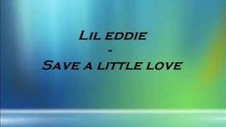 Lil eddie - Save a little love