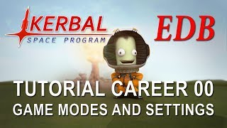 Kerbal Space Program 1.4 Tutorial Career 00 - Game Modes and Settings