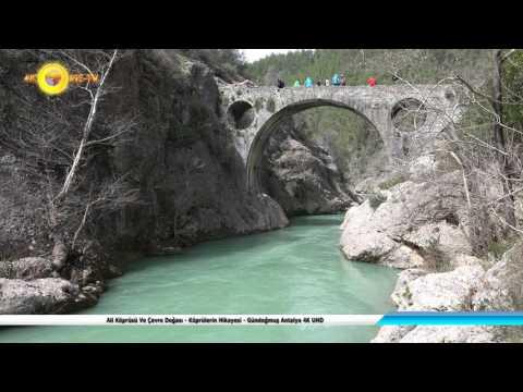 Ali Köprüsü Ve Çevre Doğası - Köprülerin Hikayesi - Gündoğmuş Antalya 4K UHD