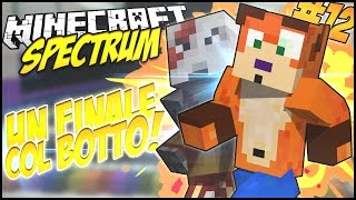 UN FINALE COL BOTTO! - Minecraft SPECTRUM #11 w/GiampyTek