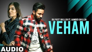 Veham Full Audio Dilpreet Dhillon Ft Aamber Dhillon Desi Crew Latest Punjabi Songs 2019