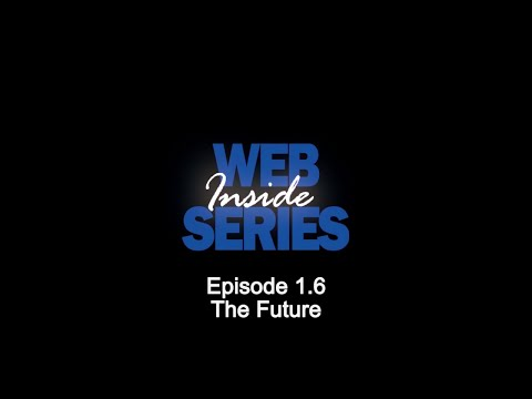 Inside Web Series E06 - The Future