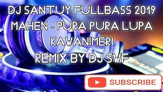 Download lagu DJ MAHEN PURA PURA LUPA X KAWANIMERI | DJ SANTUY FULLBASS 2019