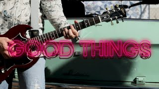 Good Things (Official Music Video)
