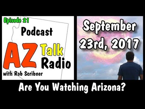 September 23 2017, Arizona, Are You Watching? | Arizona Talk Radio Ep.21 #arizona #092317